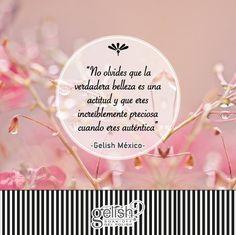 """""""No olvides que la verdadera belleza es una actitud y que eres increíblemente preciosa cuando eres auténtica"""" #GelishMexico #Frases"""