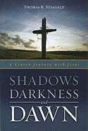 Shadows, Darkness, and Dawn: A Lenten Journey with Jesus  Contributor(s): Steagald, Thomas R (Author), $15.00
