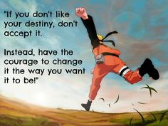Naruto quote.  Don't really watch it. But I like this quote tho. Good one, dude. You're alright.