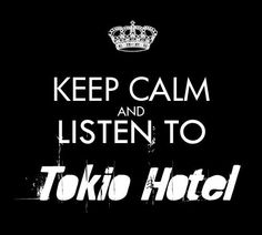 Keep calm and listen to Tokio Hotel