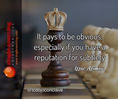 It pays to be obvious especially if you have a reputation for subtlety. -Issac Asimov http://bit.ly/2kUxhjQ