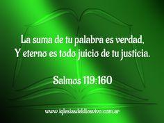 """La Biblia es un todo verdad. No es solo una porción de aquí o de allá, o lo que me gusta o no, toda ella, es verdad. La Palabra es respirada de Dios, es el corazón mismo de Dios, y éste es absolutamente íntegro. Salmos 119:160: """"La suma de tu palabra es verdad, Y eterno es todo juicio de tu justicia"""". wwwiglesiasdeldiosvivo.com.ar"""
