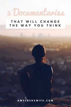 5 Documentaries that Will Change The Way You Think | www.awelderswife.com