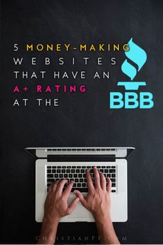 5 money-making websites that have an A+ rating with the BBB (Better Business Bureau)