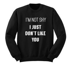 I'm Not Shy I Just Like You Sweatshirt. This sweatshirt is Made To Order, we print the sweatshirt one by one so we can control the quality. Cute Teen Shirts, Funny Shirts Women, Funny Shirt Sayings, Shirts For Teens, Shirts With Sayings, T Shirts, Funny Tshirts, Clothes For Teens Girls, Teen Girl Clothes