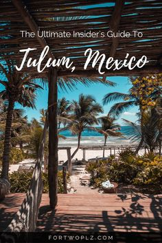 A Practical Travel Guide To Tulum, Mexico.