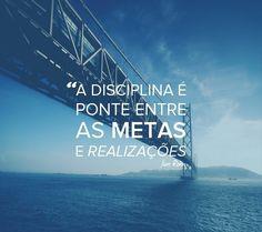 """"""" A disciplinaé ponte entre as metas e a realizações"""""""