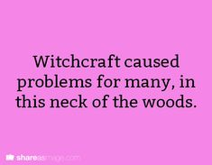 Witchcraft caused problems for many in this neck of the woods.