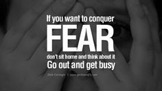 If you want to conquer fear, don't sit home and think about it. Go out and get busy. – Dale Carnegie | HanifSipai.com