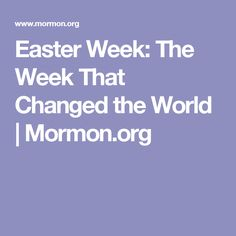 Easter Week: The Week That Changed the World | Mormon.org