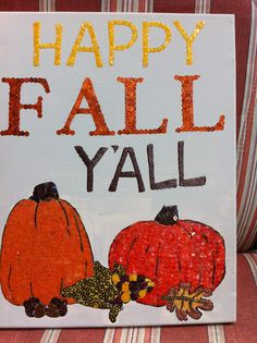 Happy Fall Y'all Canvas   sequin mosaic $25.00 #teresascanvascreations