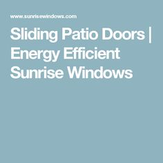 Sliding Patio Doors | Energy Efficient Sunrise Windows. Interested In Sunrise  Patio Doors And Live