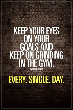 Keep your eyes on your goals and keep on grinding in the gym. Every. Single. Day. Always, always keep your eyes on your goals. Never lose focus. Make sure you always know exactly where you want to be and how you're going to get there. And keep on grinding. Every single day. Keep on training hard and keep on moving forward. Closer to your goals. Gym Quotes #gymmotivation #goals #keepgrinding