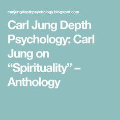 "Carl Jung Depth Psychology: Carl Jung on ""Spirituality"" – Anthology"