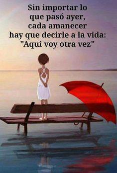 Un nuevo dia. Spanish Inspirational Quotes, Uplifting Quotes, Spanish Quotes, True Quotes, Positive Quotes, Positive Art, Motivational Phrases, More Than Words, Morning Quotes