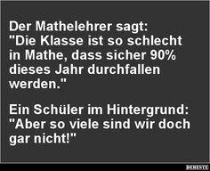 Der Mathelehrer sagt: 'Die Klasse ist so schlecht in Mathe'.. | Lustige Bilder, Sprüche, Witze, echt lustig
