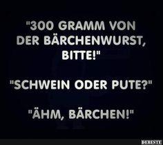 300g von der Bärchenwurst, bitte..