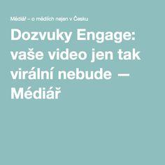 Dozvuky Engage: vaše video jen tak virální nebude — Médiář