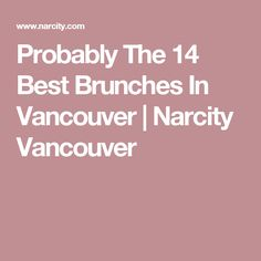 Probably The 14 Best Brunches In Vancouver | Narcity Vancouver