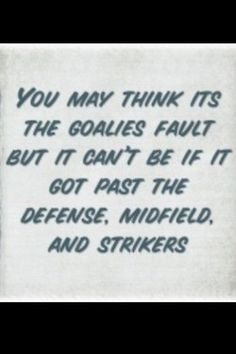 Don't ever blame the goalie!