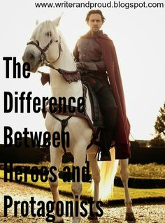 Writer and Proud: The Difference Between Heroes and Protagonists