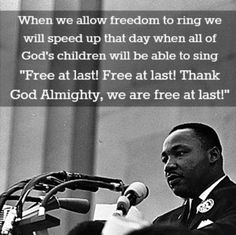 """""""when ALL God's children will be able to sing ... 'Thank God Almighty, we are free at last!'""""  ~::~  How sad that so many people who quote Dr. King have no idea what true freedom is nor the payment required for that Almighty God to provide it.   The 15 best quotes from Martin Luther King's """"I Have a Dream"""" speech 