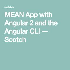 MEAN App with Angular 2 and the Angular CLI ― Scotch
