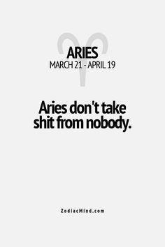 "As a Pisces I could really care less what a particular ""Aries"" takes and doesn't take. My wrath is worse."