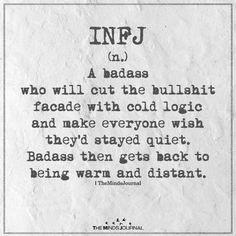 Maybe the most perfect description ever.(JAN) INFJ(n.) A badass who will cut the bullshitfacade with cold logic and make everyone wish they'd stayed quiet. Infj Traits, Infj Mbti, Intj And Infj, Istj, Rarest Personality Type, Infj Personality, Myers Briggs Personality Types, Advocate Personality Type, Myers Briggs Infj
