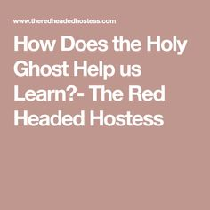 How Does The Holy Ghost Help Us Learn Red Headed Hostess