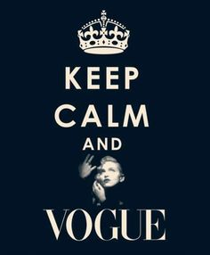 Keep Calm and Vogue. Ok, I'll try my best Madonna. ;)