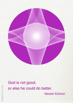 God is not good, or else he could do better. –Meister Eckhart #dualism #god http://quotemirror.com/s/duxao