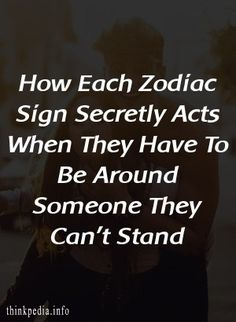 How Each Zodiac Sign Secretly Acts When They Have To Be Around Someone They Can't Stand