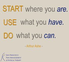 """""""Start where you are. Use what you have. Do what you can."""" - Arthur Ashe #inspiration #motivation #inspired #motivated #quote #quotes #inspirationalquotes #motivationalquotes #health #healthyliving #workout #fitness #exercise"""