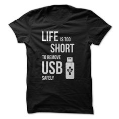 Life Is Too Short To Remove USB Safely Tee! T Shirt, Hoodie, Sweatshirt