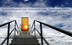 'İlerlemeyen geride kalır. Gelişmeyen çürür. Yaşatmayan öldürür.' Ali Karakuş #ilerlemek #kisiselgelisim