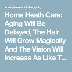 Home Heath Care: Aging Will Be Delayed, The Hair Will Grow Magically And The Vision Will Increase As Like The Eagle: Eat # Tablespoons A Day And Miracle Will Happen!