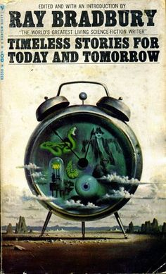Timeless Stories for Today & Tomorrow, edited by Ray Bradbury