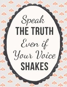 Speak the Truth Even If Your Voice Shakes - Free Printable....