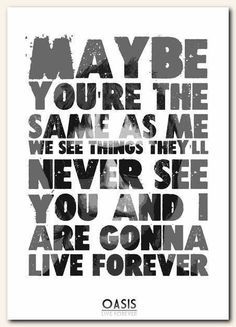 My favorite Oasis song. Oasis Band, Song Lyrics Art, Song Lyric Quotes, Song Lyric Tattoos, Oasis Quotes, Forever Song, Oasis Live Forever Lyrics, Oasis Lyrics, Oasis Album