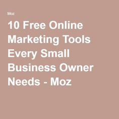 10 Free Online Marketing Tools Every Small Business Owner Needs - Moz