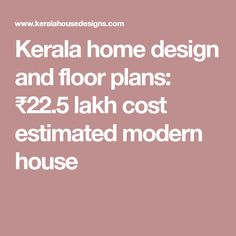 Kerala home design and floor plans: ₹22.5 lakh cost estimated modern house