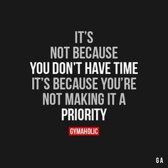 It's not because you don't have time, it's because you're not making it a priority. Great Quotes, Quotes To Live By, Me Quotes, Motivational Quotes, Inspirational Quotes, Fitness Motivation Quotes, Weight Loss Motivation, Citations Sport, Fit Life