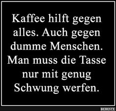 Kaffee hilft gegen alles..