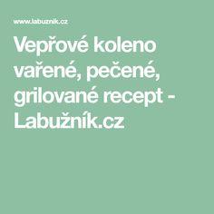 Vepřové koleno vařené, pečené, grilované recept - Labužník.cz
