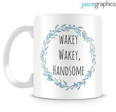 Wakey Wakey Handsome mug. Gift for him. Husband. by JuiceGraphics