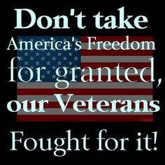 Our freedom is not free, our Veterans fought for it.