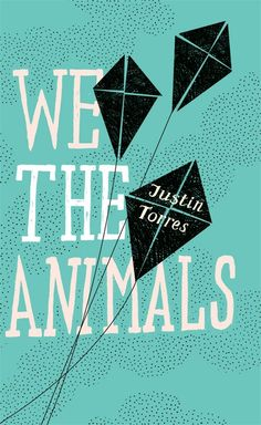 We the Animals by Justin Torres (*)