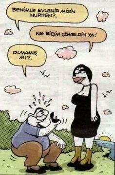 - Benimle evlenir misin Nurten?   + Ne biçim çömeldin ya!   -Olmamış mı?  #karikatür #mizah