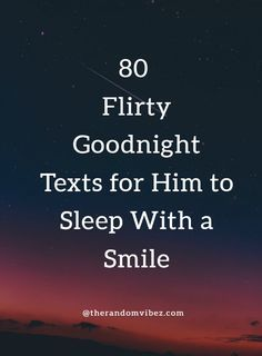 80 Flirty Goodnight Texts for Him to Sleep With a Smile